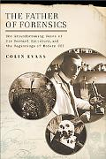 Father of Forensics The Groundbreaking Cases of Sir Bernard Spilsbury, And the Beginnings of...