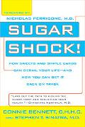 Sugar Shock! How Sweets And Simple Carbs Can Derail Your Life--and How You Can Get It Back o...