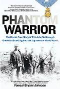 Phantom Warrior The Heroic True Story of Pvt. John Mckinney's One-man Stand Against the Japa...