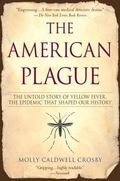 American Plague The Untold Story of Yellow Fever, the Epidemic That Shaped Our History