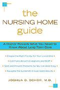 The Nursing Home Guide: A Doctor Reveals What You Need to Know about Long-Term Care