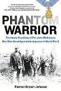 Phantom Warrior: The Heroic True Story of Pvt. John McKinney's One-Man Stand against the Jap...