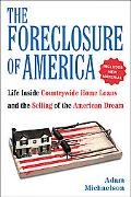 The Foreclosure of America: Life Inside Countrywide Home Loans and the Selling of the Americ...