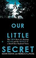 Our Little Secret: The True Story of a Teenager Killer and the Silence of a Small New Englan...