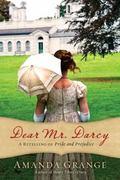 Dear Mr. Darcy : A Retelling of Pride and Prejudice