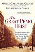 Great Pearl Heist : London's Greatest Thief and Scotland Yard's Hunt for the World's Most Va...