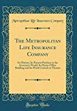 The Metropolitan Life Insurance Company: Its History, Its Present Position in the Insurance ...