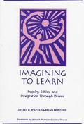 Imagining to Learn Inquiry, Ethics, and Integration Through Drama