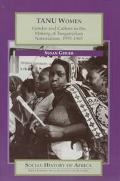 Tanu Women Gender and Culture in the Making of Tanganyikan Nationalism, 1955-1965