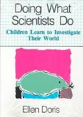 Doing What Scientists Do Children Learn to Investigate Their World