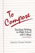 To Compose Teaching Writing in High School and College