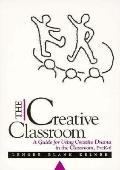 Creative Classroom A Guide for Using Creative Drama in the Classroom Prek-6