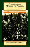 Cotton Is the Mother of Poverty Peasants, Work, and Rural Struggle in Colonial Mozambique, 1...