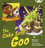 Jay and Sniffer: The Cake Sale Goo (Blue B) (Bug Club)