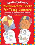 Month-By-Month Collaborative Books for Young Learners Easy Patterns and How-To's for Creatin...