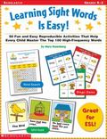 Learning Sight Words Is Easy 50 Fun and Easy Reproducible Activities That Help Every Child M...