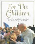 For the Children Words of Love and Inspiration from His Holiness Pope John Paul II