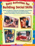 Easy Activities for Building Social Skills Dozens of Effective Classroom Strategies and Acti...