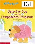 Letter D Detective Dog and the Disappearing Donuts