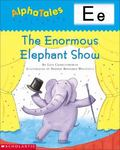 Letter E The Enormous Elephant Show
