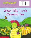 Letter T When Tilly Turtle Came to Tea