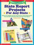 Spectacular State Report Projects-For Any State!: Ready-to-Go Templates and Easy Instruction...