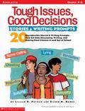 Tough Issues, Good Decisions Stories and Writing Prompts Grades 4-8