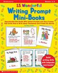 15 Wonderful Writing Prompt Mini-Books: Reproducible Mini-Books With Instant Prompts and Sto...