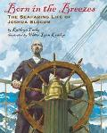 Born in the Breezes The Seafaring Life of Joshua Slocum