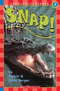 Snap! A Book About Alligators and Crocodiles