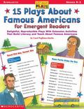 15 Plays about Famous Americans for Emergent Readers: Delightful, Reproducible Plays with Ex...