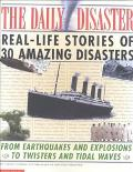 Daily Disaster Real-Life Stories of 30 Amazing Disasters