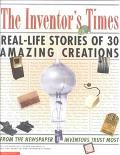 Inventor's Times Real-Life Stories of 30 Amazing Creations