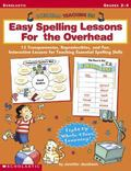 Overhead Teaching Kit Easy Spelling Lessons for the Overhead 12 Transparancies, Reproducible...