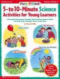 Fun-Filled 5- To 10-Minute Science Activities for Young Learners 200 Instant Kid-Pleasing Ac...