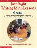 Just-Right Writing Mini-Lessons: Grade 1: 75 Mini-Lessons to Teach Your First Graders the Es...