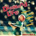 Diamond Life Baseball Sights, Sounds, and Swings