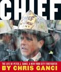 Chief The Life of Peter J. Ganci, a New York City Firefighter