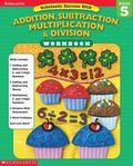 Scholastic Success With Addition, Subtraction, Multiplication & Division Grade 5