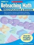 Reteaching Math: Multiplication & Division: Mini-Lessons, Games, & Activities to Review & Re...