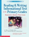 Reading & Writing Informational Text in the Primary Grades: Research-Based Practices