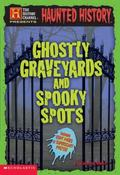 Haunted History Ghostly Graveyards and Spooky Spots