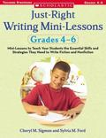 Just-Right Writing Mini-Lessons :Grades 4-6 Mini-Lessons to Teach Your Students the Essentia...