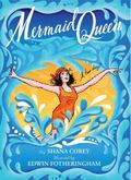 Mermaid Queen: The Spectacular True Story Of Annette Kellerman, Who Swam Her Way To Fame, Fo...