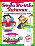 Soda Bottle Science 25 Easy, Hands-on Activities That Teach Key Concepts in Physical, Earth,...