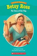 Betsy Ross The Story of Our Flag