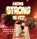 How Strong Is It? A Mighty Book About Strength (What's the Big Idea? Series)