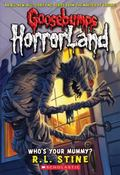 Who's Your Mummy? (Goosebumps Horrorland Series #6)