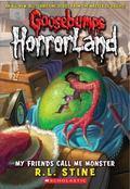 My Friends Call Me Monster (Goosebumps Horrorland Series #7)
