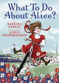 What to Do about Alice?! How Alice Roosevelt Broke the Rules, Charmed the World, and Drove H...